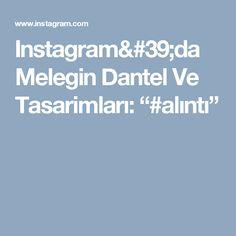 """Instagram'da Melegin Dantel Ve Tasarimları: """"#alıntı"""""""