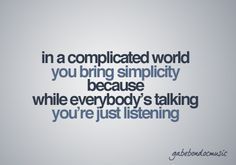 listen to others, they might actually be interesting if you pay attention to what they say ;D