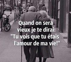 """""""Quand on sera vieux je te dirai : 'Tu vois que tu étais l'amour de ma vie !"""" J'adore."""