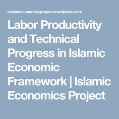 Labor Productivity and Technical Progress in Islamic Economic Framework | Islamic Economics Project