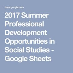 2017 Summer Professional Development Opportunities in Social Studies - Google Sheets