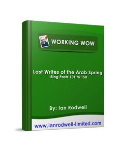 Last Writes from an Arab Spring FREE EBOOK. My latest FREE Ebook of blog posts from my website http://www.ianrodwell-limited.com to help you get a better working life. Go and grab your FREE copy now!!!