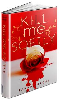 Musings of a Reader Happy: Review: Kill Me Softly by Sarah Cross