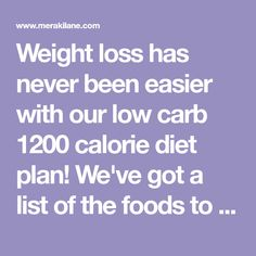 Weight loss has never been easier with our low carb 1200 calorie diet plan! We've got a list of the foods to eat - and avoid - and a sample 7-day meal plan!