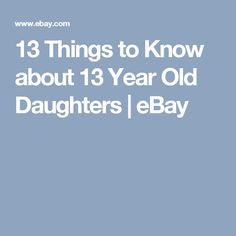 13 Things to Know about 13 Year Old Daughters | eBay