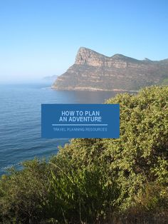how to plan an adventure / travel planning resources