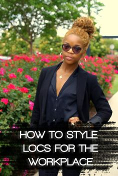 """How will I wear my hair at work?"" — Check out these 4 Types of Hairstyles for Locs in the Workplace that will turn heads, at any length!"