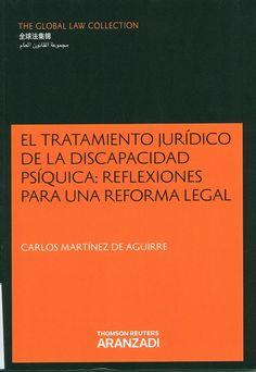 El tratamiento jurídico de la discapacidad psíquica : reflexiones para una reforma legal / Carlos Martínez de Aguirre, 2014