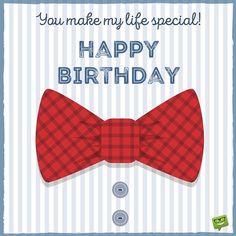 You make my life special. Happy Birthday!
