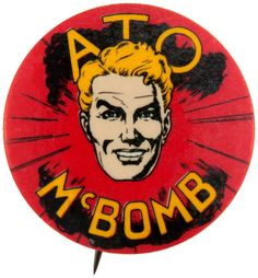"""ATO McBOMB"" ATOMIC BOMB-INSPIRED MYSTERY CHARACTER BUTTON. ~1940s"