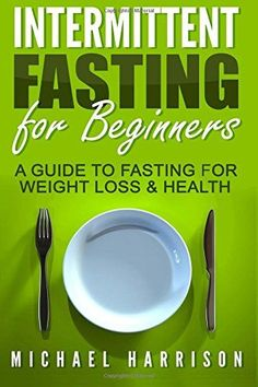 Intermittent Fasting for Beginners: A Guide to Fasting for Weight Loss & Health Reviews