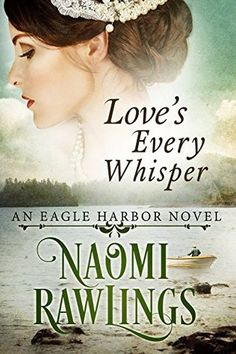 Love's Every Whisper by Naomi Rawlings (Eagle Harbor #2)