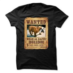 Wanted bulldog T Shirt, Hoodie, Sweatshirts - custom made shirts #fashion #clothing