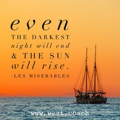 INSPIRATION - EILEEN WEST LIFE COACH | Even the darkest night will end & the sun will rise - Les Miserables | Eileen West Life Coach, Life Coach, inspiration, inspirational quotes, motivation, motivational quotes, quotes, daily quotes, self improvement, personal growth, courage, light, Les Miserables, Les Miserables quotes, Victor Hugo, Victor Hugo quotes, the sun