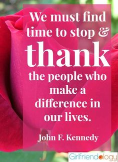 We must find time to stop and thank the people who make a difference in our lives. Description from pinterest.com. I searched for this on bing.com/images