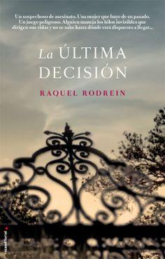 La última decisión - Raquel Rodrein (Roca Editorial) Fecha publicación: 06/03/2014