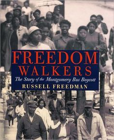 Freedom Walkers by RUSSELL FREEDMAN This compelling and poignant volume, illustrated with arresting black-and-white photographs from the period, is an essential addition to the Civil Rights canon.