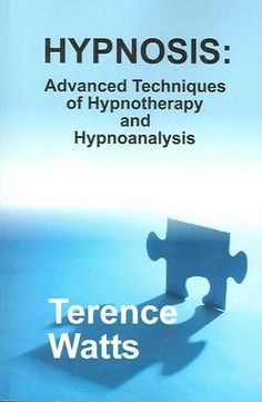 Hypnosis: Advanced Techniques of Hypnotherapy and Hypnoanalysis