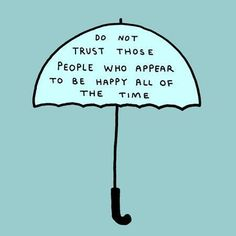 """do not trust those people who appear to be happy all of the time"" quote Cool Words, Wise Words, Happy Quotes, Life Quotes, Fun Quotes, Favorite Quotes, Best Quotes, Famous Quotes, Trust"