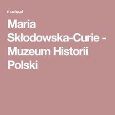 Maria Skłodowska-Curie - Muzeum Historii Polski