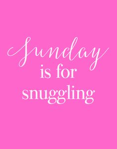 Sunday is for snuggling!