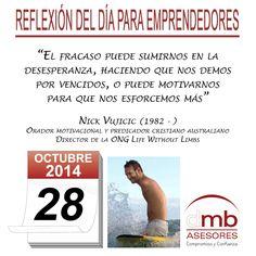 Reflexiones para Emprendedores 28/10/2014 http://es.wikipedia.org/wiki/Nick_Vujicic            #Emprendedores #Emprendedurismo #Entrepreneurship #Frases #Citas