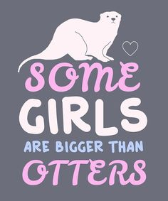 Some Girls Are Bigger Than Otters Funny Cute Song Lyrics Pun Humor by Cute Song Lyrics, Cute Songs, Otters Funny, Pop Culture References, Funny Puns, Some Girls, Funny Design, Some Fun, Cute Art