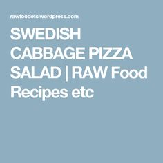 SWEDISH CABBAGE PIZZA SALAD | RAW Food Recipes etc