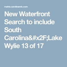 New Waterfront Search to include South Carolina/Lake Wylie 14 of 17