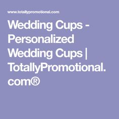 Wedding Cups - Personalized Wedding Cups | TotallyPromotional.com® #personalizedweddingcandles