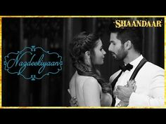 Nazdeekiyaan | Official Video | Shaandaar | Shahid Kapoor, Alia Bhatt & Pankaj Kapur - YouTube