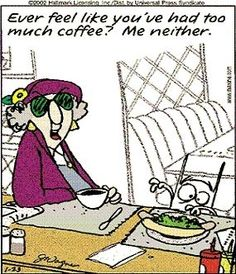 to much coffee funny quotes quote lol funny quote funny quotes humor coffee humor coffee quotes maxine. coffee