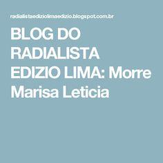BLOG DO  RADIALISTA  EDIZIO LIMA: Morre Marisa Leticia