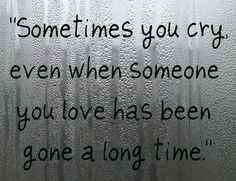 ''Sometimes you cry even when someone you love has been gone a long time''