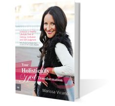 Your Holistically Hot Transformation: A Guide to Being Healthy, Fit and Balanced