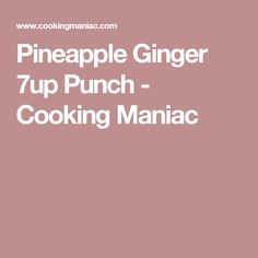 Pineapple Ginger 7up Punch - Cooking Maniac