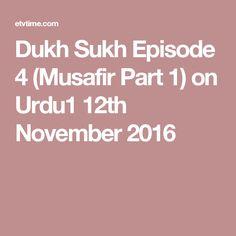 Dukh Sukh Episode 4 (Musafir Part 1) on Urdu1 12th November 2016