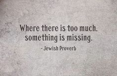 Where there is too much, something is missing