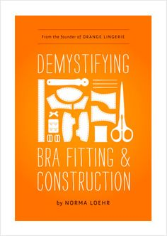 Kathy Sews : Orange Lingerie Marlborough Bra Pattern DONE + Demystifying Bra Fitting & Construction by Norma Loehr Sewing Bras, Sewing Lingerie, Sewing Hacks, Sewing Tutorials, Sewing Patterns, Sewing Projects, Sewing Lessons, Clothing Patterns, Diy Projects