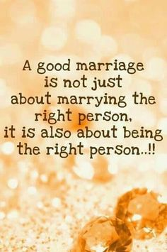 A good marriage is not just about marrying the right person, it is also about being the right person ..