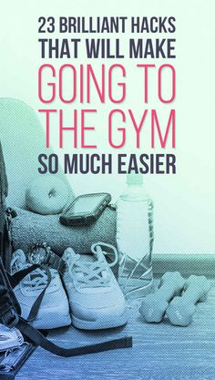 23 Incredible Tips To Make You Actually Want To Go To The Gym