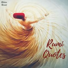 10 Best Rumi Quotes On Life And Love That Will Inspire You   Alien Door Best Rumi Quotes, Rumi Quotes Life, Soul Quotes, Forty Rules Of Love, Let Go Of Everything, Deep Truths, Lose Something, You Are Blessed, Deep Thoughts