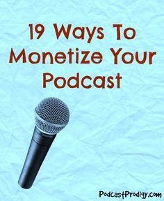 19 ways to monetize your podcast | www.PodcastProdigy.com