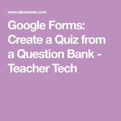 Google Forms: Create a Quiz from a Question Bank - Teacher Tech