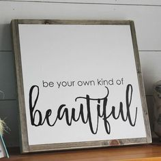 This modern and rustic Be Your Own Kind of Beautiful wood sign not only can be used in your home decor, but also would make a lovely gift for a close friend! Imagine how nice it will display next to y (Small Wood Crafts To Sell) Diy Wood Signs, Rustic Signs, Wall Signs, Vinyl Crafts, Wood Crafts, Quote Crafts, Diy Home Decor Projects, Wood Projects, Farmhouse Signs