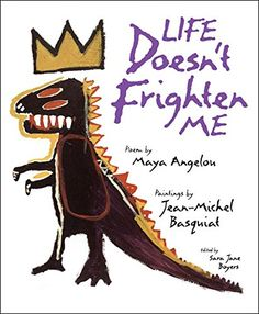 Life Doesn't Frighten Me / Maya Angelou & Jean-Michel Basquiat. Angelou's strong words are matched by the daring vision of artist Jean-Michel Basquiat, whose childlike style reveals the powerful emotions and fanciful imaginings of childhood. Jean Michel Basquiat, Andy Warhol, Maya Angelou Books, Illustrator, Strong Words, Arte Pop, Children's Literature, Art Lessons, Childrens Books