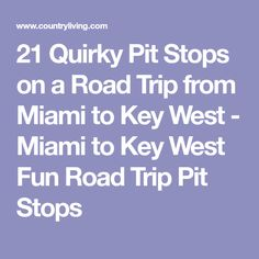 21 Quirky Pit Stops on a Road Trip from Miami to Key West - Miami to Key West Fun Road Trip Pit Stops