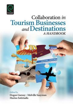 Collaboration in tourism businesses and detinations : a handbook / Edited by Dogan Gursoy, Melville Saayman, Marios Sotiriadis. United Kingom[etc.] : Emerald, 2015.