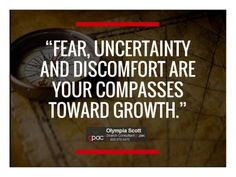 Fear uncertainty and discomfort are your compasses toward...