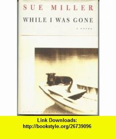 While I Was Gone (9780747543640) Sue Miller , ISBN-10: 074754364X  , ISBN-13: 978-0747543640 ,  , tutorials , pdf , ebook , torrent , downloads , rapidshare , filesonic , hotfile , megaupload , fileserve